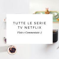 Tutte le serie tv Netflix viste e commentate!